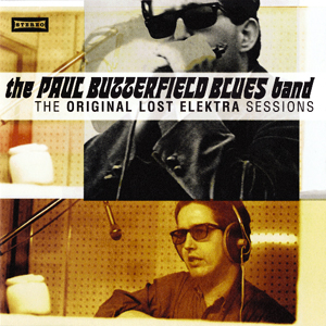 Butterfield Blues Band: Original Lost Elektra Sessions